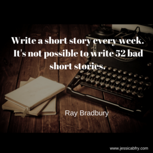 Write a short story every week. It's not possible to write 52 bad short stories.
